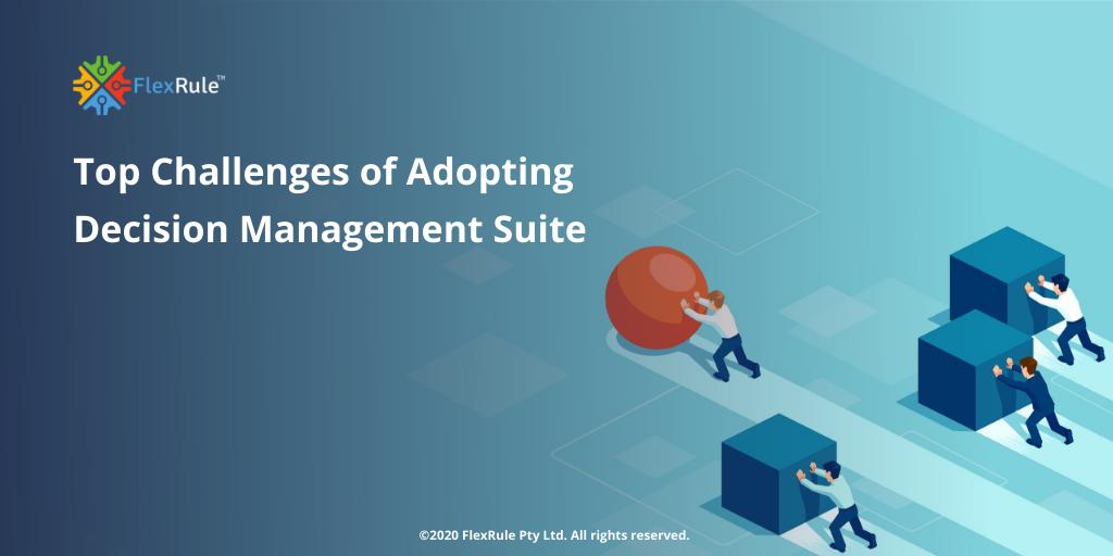 Challenges of Adopting Decision Management Suite